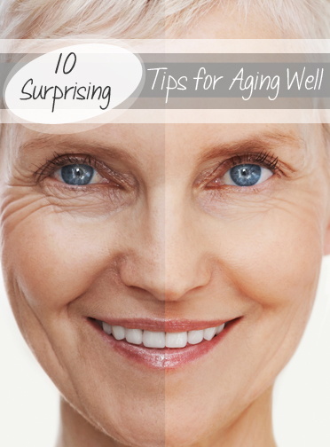10 Surprising Tips for Aging Well