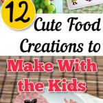 12 Cute Food Creations to Make With the Kids