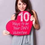 10 Ways to be Your OWN Valentine