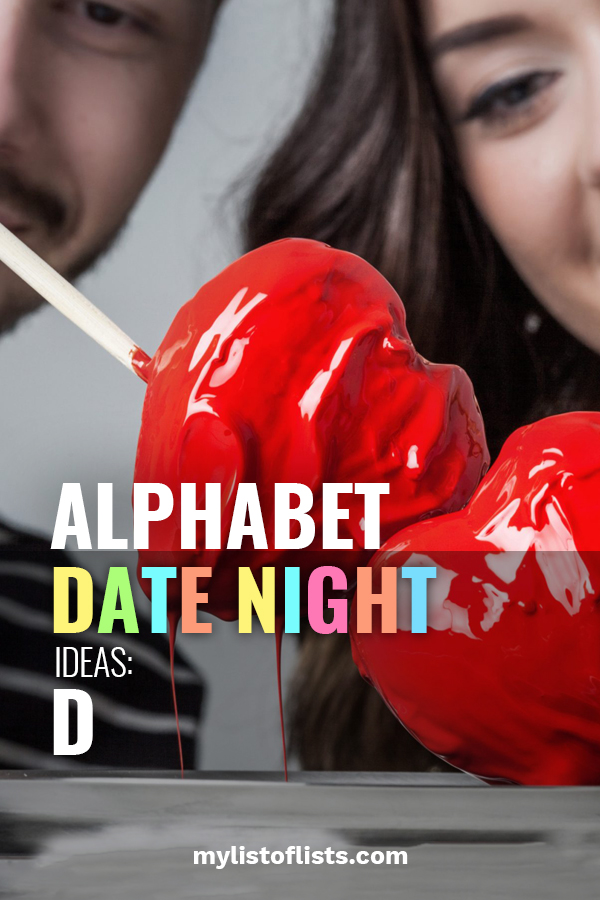 Sometimes dating gets a little boring because it's easy to do the same thing week after week. You know what a I mean.. going out to eat and then a movie. We want to help you spice things up. That's why we have put together a list of alphabet date night ideas and this post is all about the letter D. Keep on reading to learn about adventurous and fun date night ideas that begin with the letter D. Go ahead and make dating fun again. #datenightideas #alphabetdatenightideas #letterDdatenightideas