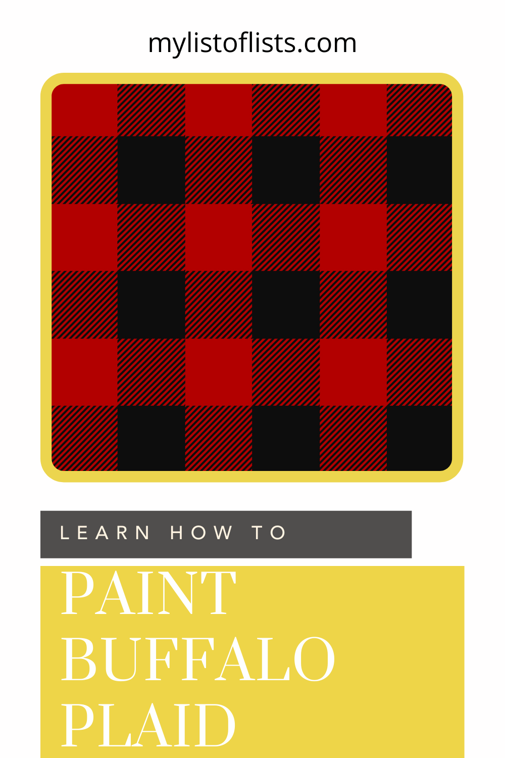 Mylistoflists.com will help you find whatever it is you're looking for. Learn to make things a little bit easier on yourself. Check out how to paint a cute buffalo plaid pattern!